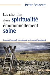 Les chemins d'une spiritualité émotionnellement saine- La maturité spirituelle est inséparable de la maturité émotionnelle - Peter Scazzero pdf epub