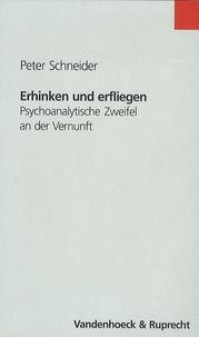 Peter Schneider - Erhinken Und Erfliegen - Psychoanalytische Zweifel An Der Vernunft.