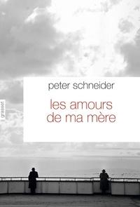 Peter Schneider - Les amours de ma mère - Traduit de l'allemand par Nicole Casanova.