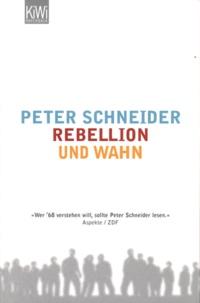 Peter Schneider - Rebellion und Wahn.