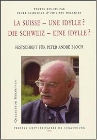 Peter Schnyder et Philippe Wellnitz - La Suisse - une idylle ? Die Schweiz - Eine idylle ? - Festschrift für Peter André Bloch.