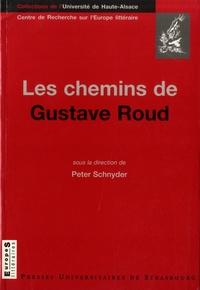 Peter Schnyder - Les chemins de Gustave Roud - Avec des textes indédits de Gustave Roud et Pierre-Alain Tâche.