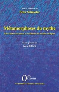 Peter Schnyder et Jean Bollack - Métamorphoses du mythe - Réécritures anciennes et modernes des mythes antiques.
