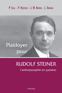 Peter Selg et Peter Heusser - Plaidoyer pour Rudolf Steiner - L'anthroposophie en question.