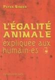 Peter Singer - L'égalité animale expliquée aux humain-es.