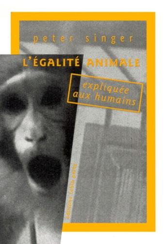 Peter Singer - L'égalité animale expliquée aux humains.