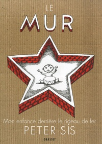 Peter Sis - Le mur - Mon enfance derrière le rideau de fer.