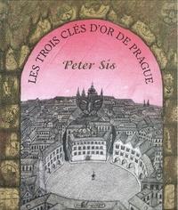 Peter Sis - Les trois clés d'or de Prague.