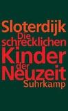 Peter Sloterdijk - Die schrecklichen Kinder der Neuzeit - Uber dans anti-genealogische Experiment der Moderne.