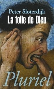Peter Sloterdijk - La folie de Dieu - Du combat des trois monothéismes.