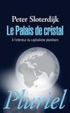 Peter Sloterdijk - Le Palais de cristal - A l'intérieur du capitalisme planétaire.