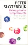 Peter Sloterdijk - Philosophische Temperamente - Von Platon bis Foucault.