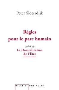Peter Sloterdijk - Règles pour le parc humain suivi de La Domestication de l'Etre - Pour un éclaircissement de la clairière.