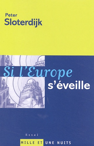 Peter Sloterdijk - Si l'Europe s'éveille. - Réflexions sur le programme d'une puissance mondiale à la fin de l'ère de son absence politique.