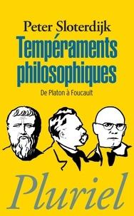 Peter Sloterdijk - Tempéraments philosophiques - De Platon à Foucault.