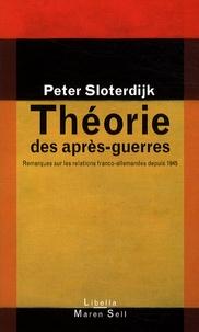 Peter Sloterdijk - Théorie des après-guerres - Remarques sur les relations franco-allemandes depuis 1945.