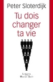 Peter Sloterdijk - Tu dois changer ta vie !.