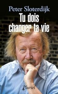 Peter Sloterdijk - Tu dois changer ta vie - De l'anthropotechnique.