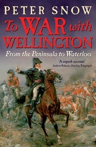 Peter Snow - To War with Wellington - From the Peninsula to Waterloo.