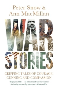 Peter Snow et Ann MacMillan - War Stories - Gripping Tales of Courage, Cunning and Compassion.