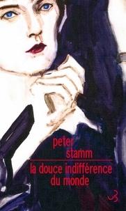 Peter Stamm - La douce indifférence du monde.