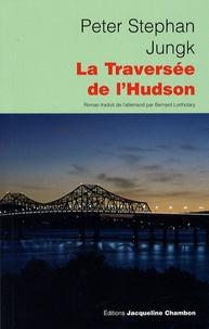 Peter Stephan Jungk - La Traversée de l'Hudson.