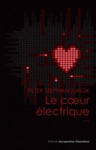 Peter Stephan Jungk - Le coeur électrique.