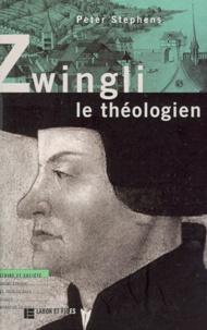 Peter Stephens - Zwingli le théologien.