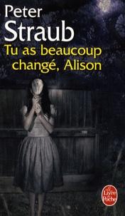 Peter Straub - Tu as beaucoup changé, Alison.