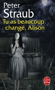 Peter Straub - Tu as beaucoup changé, Alison.