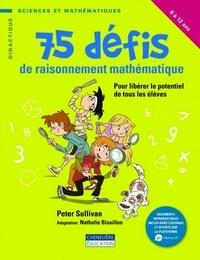 Peter Sullivan - 75 défis de raisonnement mathématique - Pour libérer le potentiel de tous les élèves.