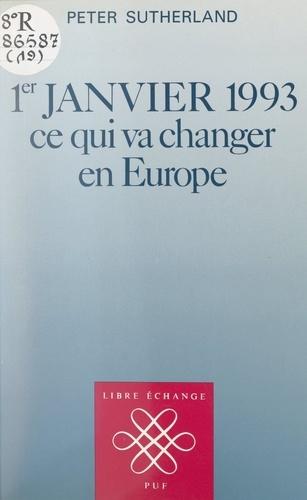 1er janvier 1993. Ce qui va changer en Europe