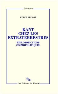 Peter Szendy - Kant chez les extraterrestres - Philosofictions cosmopolitiques.