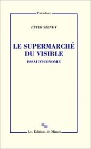 Peter Szendy - Le supermarché du visible - Essai d'iconomie.