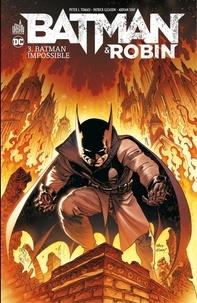Peter Tomasi et Patrick Gleason - Batman & Robin - Tome 3 - Batman Impossible.