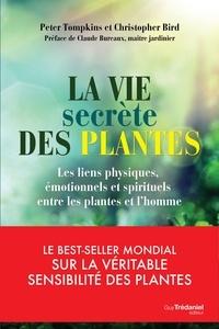 Peter Tomkins et Christopher Bird - La vie secrète des plantes - Les liens physiques, émotionnels et spirituels entre les plantes et l'homme.