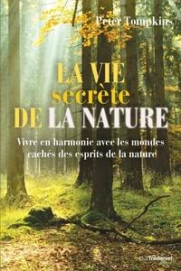 Peter Tompkins - La vie secrète de la nature - Vivre en harmonie avec les mondes cachés des esprits de la nature.