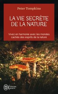 Peter Tompkins - La vie secrète de la nature - Vivez en harmonie avec les mondes cachés des esprits de la nature.