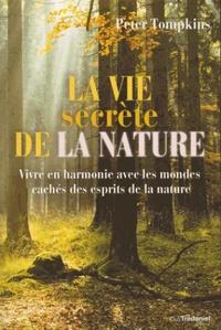 Peter Tompkins - La vie secrète de la nature.