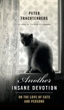 Peter Trachtenberg - Another Insane Devotion - On the Love of Cats and Persons.