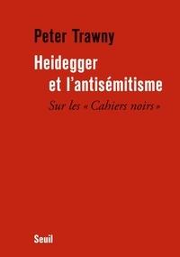 Peter Trawny - Heidegger et l'antisémitisme - Sur les Cahiers noirs.