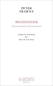 Peter Trawny - Heidegger - Une introduction critique.