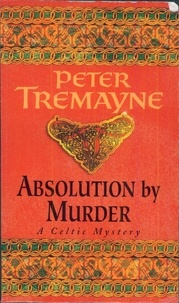 Peter Tremayne - Absolution by Murder.