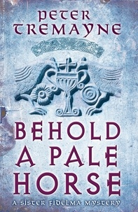 Peter Tremayne - Behold A Pale Horse (Sister Fidelma Mysteries Book 22) - A captivating Celtic mystery of heart-stopping suspense.