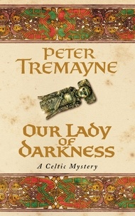 Peter Tremayne - Our Lady of Darkness.