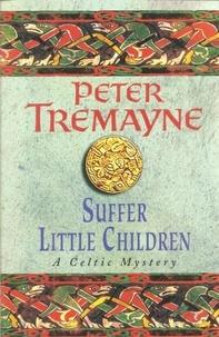 Peter Tremayne - Suffer little children.