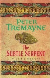 Peter Tremayne - The Subtle Serpent.