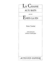 Peter Turrini - La chasse aux rats. suivi de Enfin la fin.
