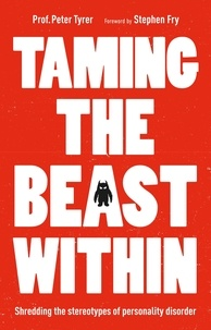 Peter Tyrer - Taming the Beast Within - Shredding the Stereotypes of Personality Disorder.