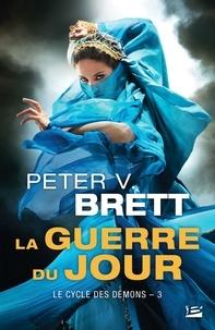 Peter-V Brett - Le cycle des démons Tome 3 : La guerre du jour.